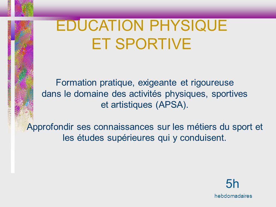 5h hebdomadaires Formation pratique, exigeante et rigoureuse dans le domaine des activités physiques, sportives et artistiques (APSA). Approfondir ses