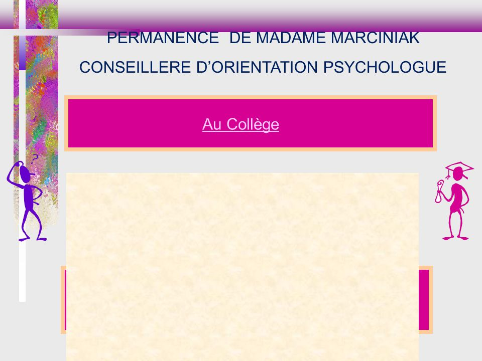 Au Collège Au CIO de ST DENIS 5, rue du Mal Leclerc 02 62 21 18 81 LundiLundiMardiLundiLundiMardi Après midiMatin( 1 fois sur 2 )Matin ( 1 fois sur 2 )Après midiMatin( 1 fois sur 2 )Matin ( 1 fois sur 2 ) 13h30 à 16h457h30 à 11h0013h30 à 16h457h30 à 11h00 PERMANENCE DE MADAME MARCINIAK CONSEILLERE DORIENTATION PSYCHOLOGUE