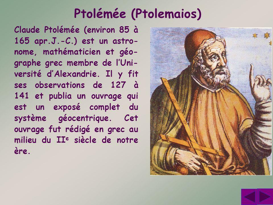 Claude Ptolémée (environ 85 à 165 apr.J.-C.) est un astro- nome, mathématicien et géo- graphe grec membre de lUni- versité dAlexandrie. Il y fit ses o