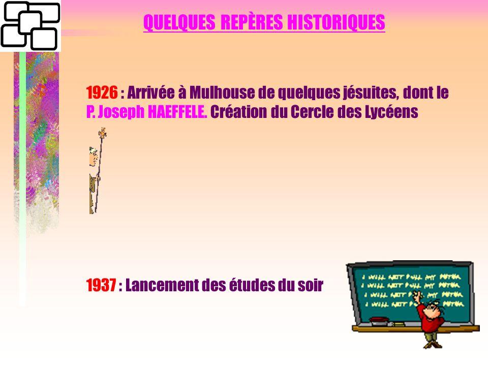 QUELQUES REPÈRES HISTORIQUES 1926 : Arrivée à Mulhouse de quelques jésuites, dont le P.