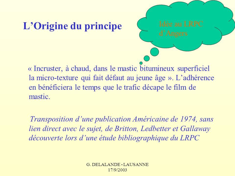 G. DELALANDE - LAUSANNE 17/9/2003 LOrigine du principe « Incruster, à chaud, dans le mastic bitumineux superficiel la micro-texture qui fait défaut au
