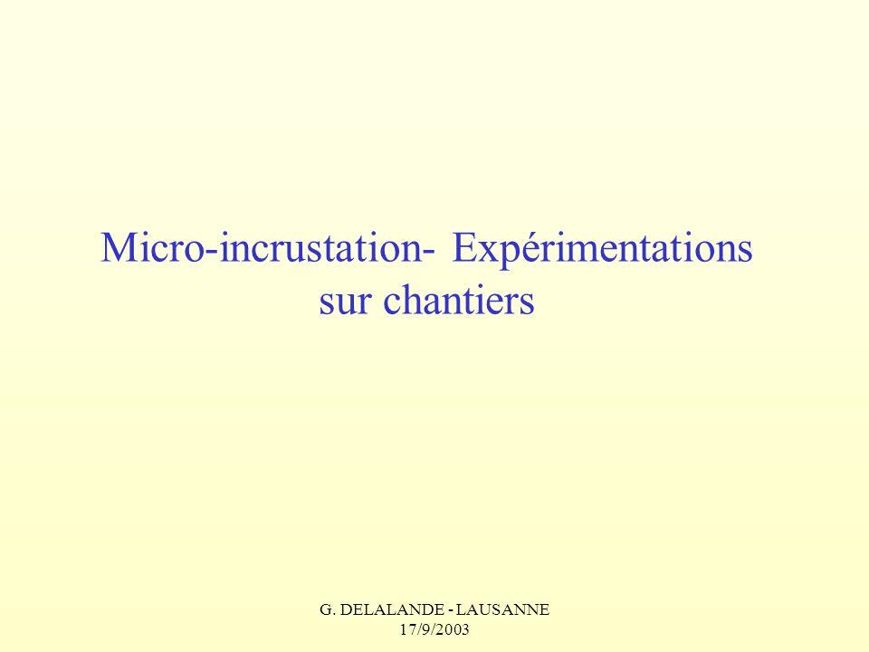G. DELALANDE - LAUSANNE 17/9/2003 Micro-incrustation- Expérimentations sur chantiers