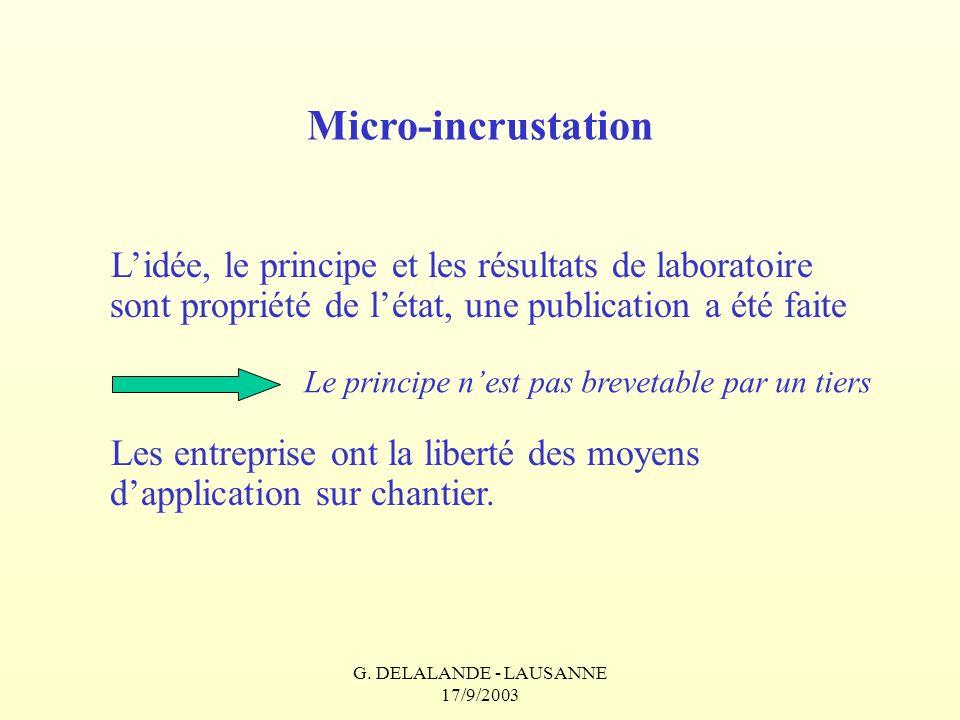 G. DELALANDE - LAUSANNE 17/9/2003 Micro-incrustation Lidée, le principe et les résultats de laboratoire sont propriété de létat, une publication a été