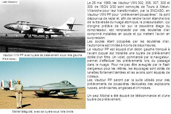 Mistral téléguidé, avec sa tuyère sous laile droite (Jean Delacroix) (Pierre Nardey) Le 25 mai 1959, les Vautour VIIN 302, 305, 307, 308 et 309 de l'E