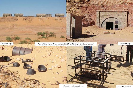 Cages à animaux (Morurea.org) Dernière diapositive (Morurea.org) Ce quil reste à Reggan en 2007 – Sic transit gloria mundi