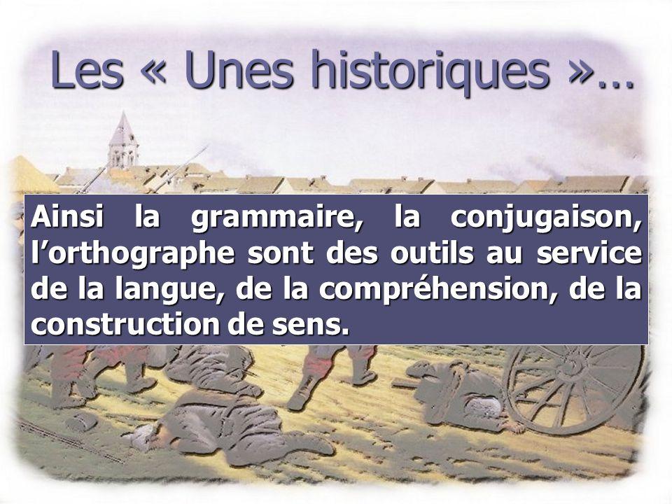 Les « Unes historiques »… Ainsi la grammaire, la conjugaison, lorthographe sont des outils au service de la langue, de la compréhension, de la construction de sens.