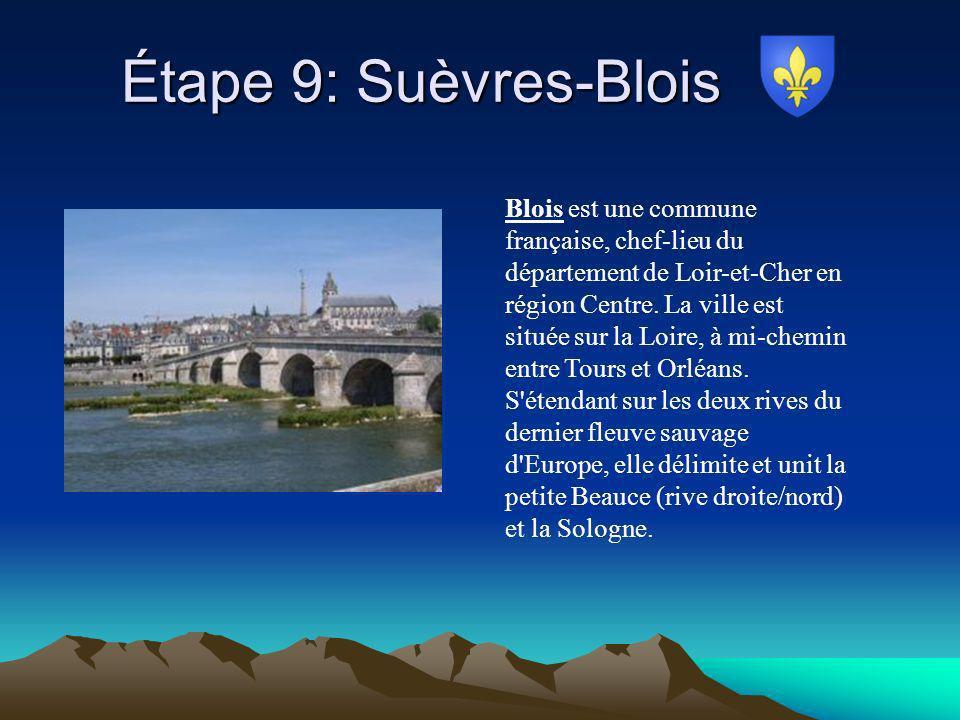 Étape 9: Suèvres-Blois Étape 9: Suèvres-Blois Blois est une commune française, chef-lieu du département de Loir-et-Cher en région Centre. La ville est
