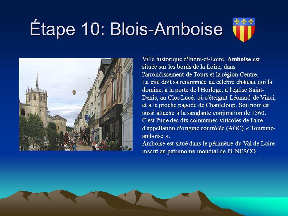Étape 10: Blois-Amboise Étape 10: Blois-Amboise Ville historique d'Indre-et-Loire, Amboise est située sur les bords de la Loire, dans l'arrondissement