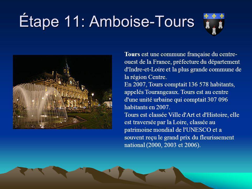 Étape 11: Amboise-Tours Étape 11: Amboise-Tours Tours est une commune française du centre- ouest de la France, préfecture du département d'Indre-et-Lo