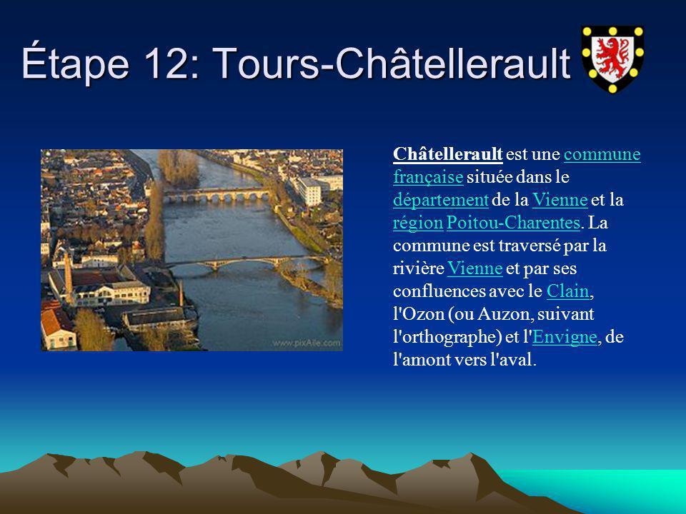 Étape 12: Tours-Châtellerault Étape 12: Tours-Châtellerault Châtellerault est une commune française située dans le département de la Vienne et la régi