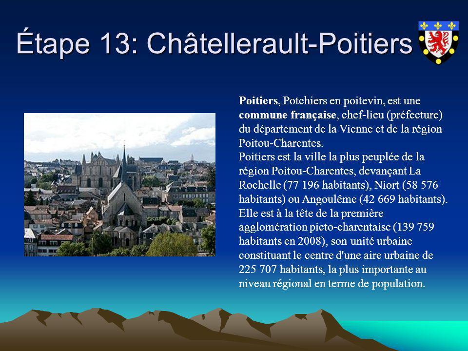 Étape 13: Châtellerault-Poitiers Étape 13: Châtellerault-Poitiers Poitiers, Potchiers en poitevin, est une commune française, chef-lieu (préfecture) d