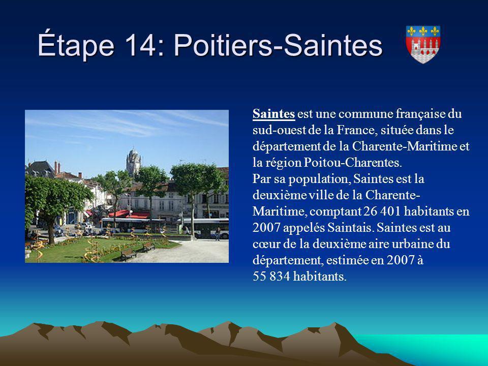 Étape 14: Poitiers-Saintes Étape 14: Poitiers-Saintes Saintes est une commune française du sud-ouest de la France, située dans le département de la Ch