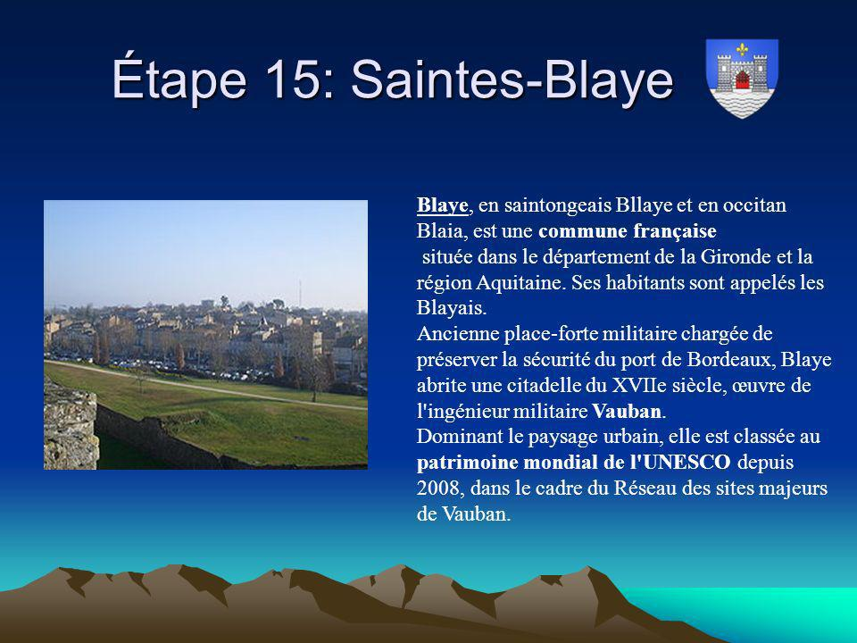 Étape 15: Saintes-Blaye Étape 15: Saintes-Blaye Blaye, en saintongeais Bllaye et en occitan Blaia, est une commune française située dans le départemen