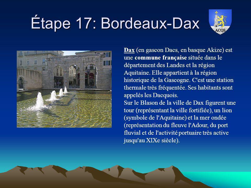 Étape 17: Bordeaux-Dax Étape 17: Bordeaux-Dax Dax (en gascon Dacs, en basque Akize) est une commune française située dans le département des Landes et