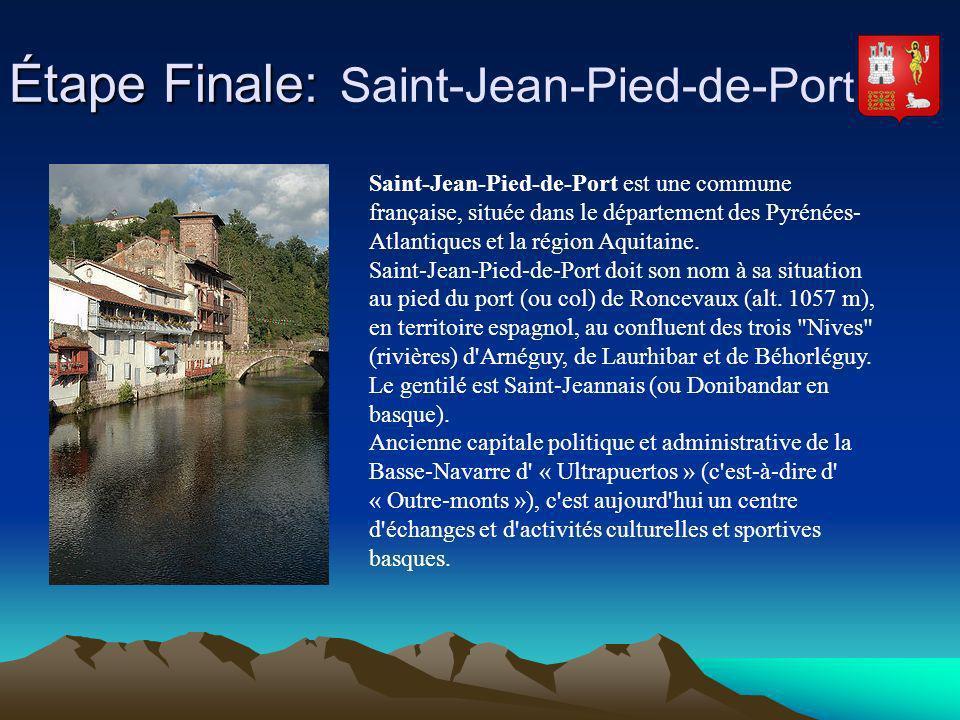 Étape Finale: Étape Finale: Saint-Jean-Pied-de-Por t Saint-Jean-Pied-de-Port est une commune française, située dans le département des Pyrénées- Atlan