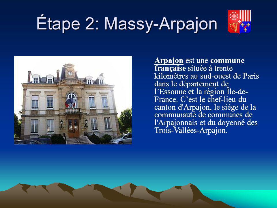 Étape 2: Massy-Arpajon Étape 2: Massy-Arpajon Arpajon est une commune française située à trente kilomètres au sud-ouest de Paris dans le département d