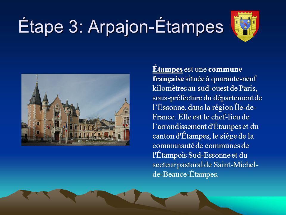 Étape 3: Arpajon-Étampes Étape 3: Arpajon-Étampes Étampes est une commune française située à quarante-neuf kilomètres au sud-ouest de Paris, sous-préf