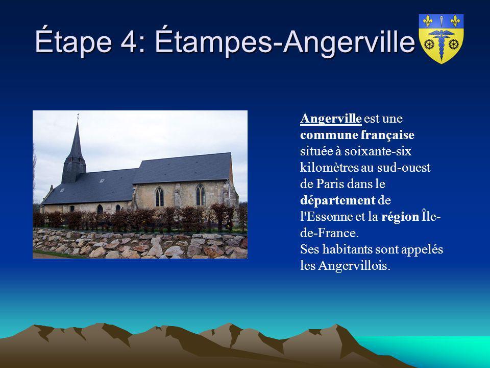 Étape 4: Étampes-Angerville Étape 4: Étampes-Angerville Angerville est une commune française située à soixante-six kilomètres au sud-ouest de Paris da