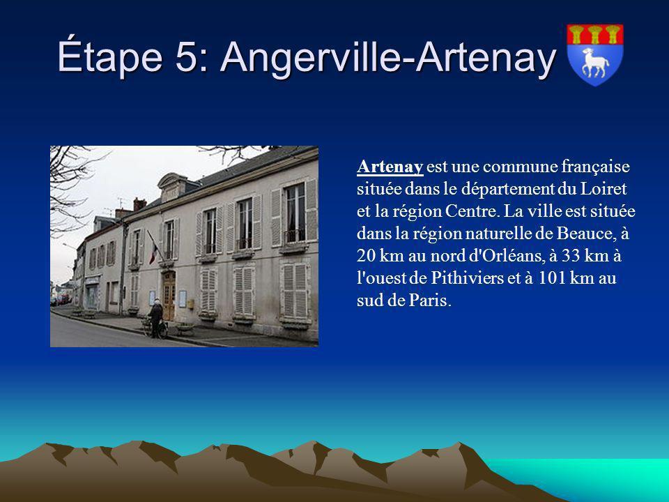 Étape 5: Angerville-Artenay Étape 5: Angerville-Artenay Artenay est une commune française située dans le département du Loiret et la région Centre. La