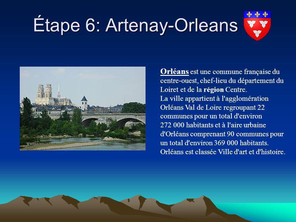 Étape 6: Artenay-Orleans Étape 6: Artenay-Orleans Orléans est une commune française du centre-ouest, chef-lieu du département du Loiret et de la régio