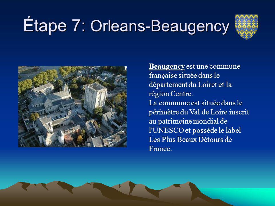 Étape 7: Orleans-Beaugency Étape 7: Orleans-Beaugency Beaugency est une commune française située dans le département du Loiret et la région Centre. La