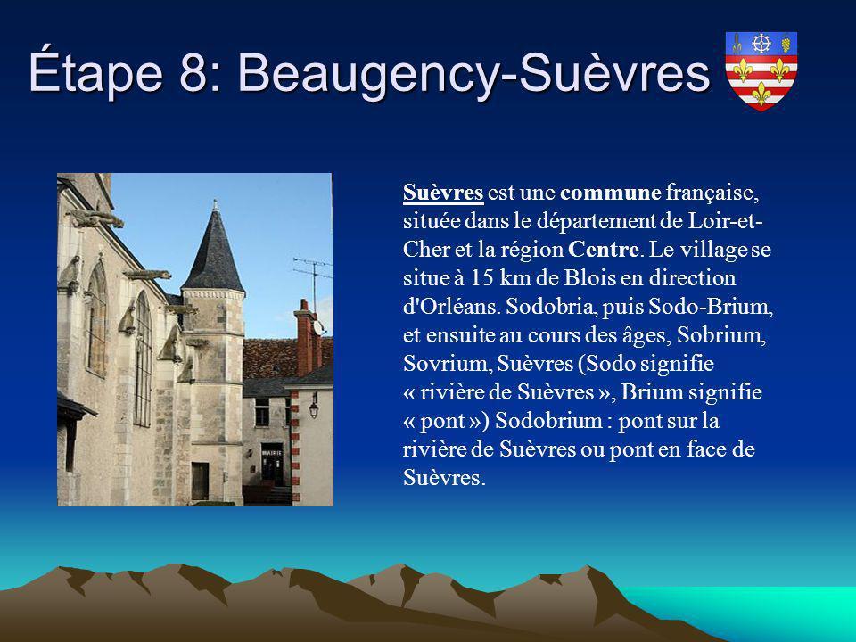 Étape 8: Beaugency-Suèvres Étape 8: Beaugency-Suèvres Suèvres est une commune française, située dans le département de Loir-et- Cher et la région Cent