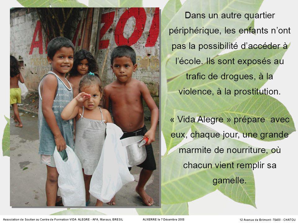 12 Avenue de Brimont - 78400 - CHATOU Association de Soutien au Centre de Formation VIDA ALEGRE - AFA, Manaus, BRESIL AUXERRE le 7 Décembre 2008 Dans un autre quartier périphérique, les enfants nont pas la possibilité daccéder à lécole.