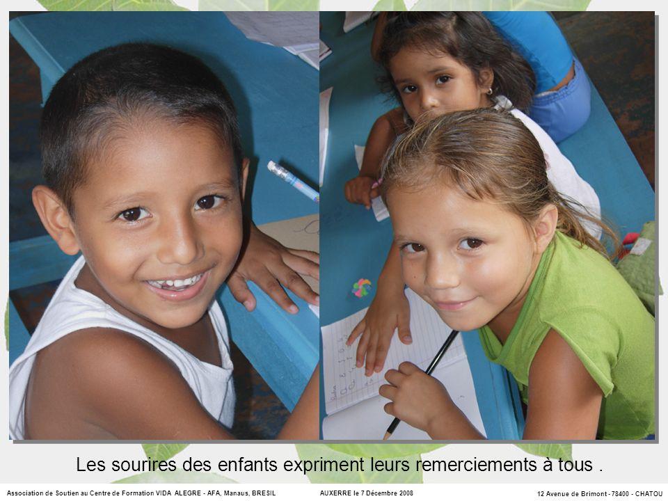 12 Avenue de Brimont - 78400 - CHATOU Association de Soutien au Centre de Formation VIDA ALEGRE - AFA, Manaus, BRESIL AUXERRE le 7 Décembre 2008 Les sourires des enfants expriment leurs remerciements à tous.