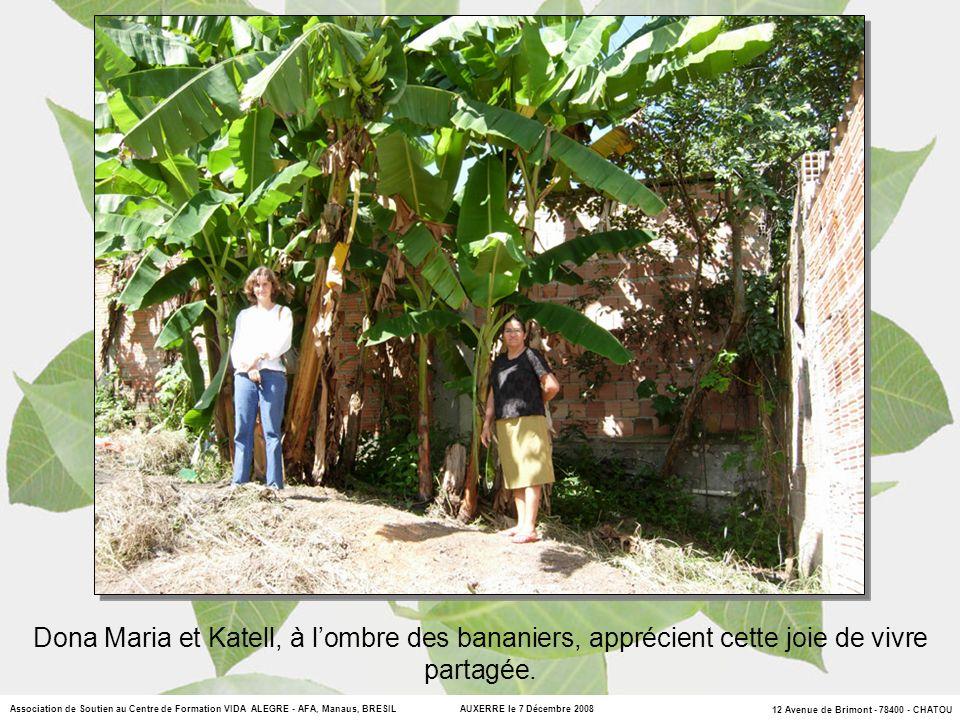12 Avenue de Brimont - 78400 - CHATOU Association de Soutien au Centre de Formation VIDA ALEGRE - AFA, Manaus, BRESIL AUXERRE le 7 Décembre 2008 Dona Maria et Katell, à lombre des bananiers, apprécient cette joie de vivre partagée.
