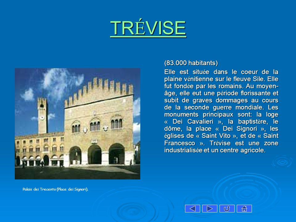 TR É VISE TR É VISE (83.000 habitants) Elle est situ é e dans le coeur de la plaine v é nitienne sur le fleuve Sile. Elle fut fond é e par les romains