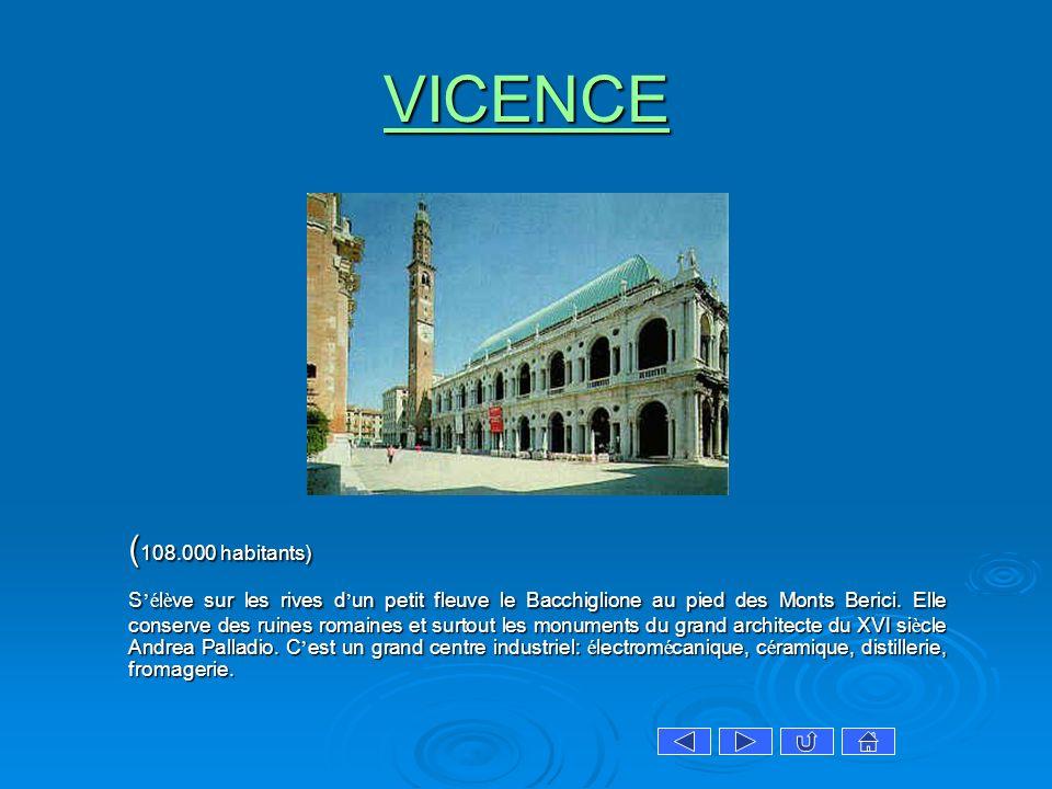 VICENCE ( 108.000 habitants) Sé l è ve sur les rives d un petit fleuve le Bacchiglione au pied des Monts Berici. Elle conserve des ruines romaines et