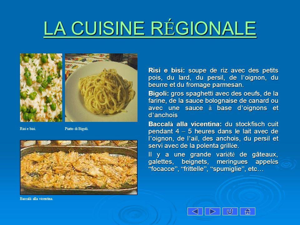LA CUISINE R É GIONALE LA CUISINE R É GIONALE Risi e bisi: soupe de riz avec des petits pois, du lard, du persil, de l oignon, du beurre et du fromage