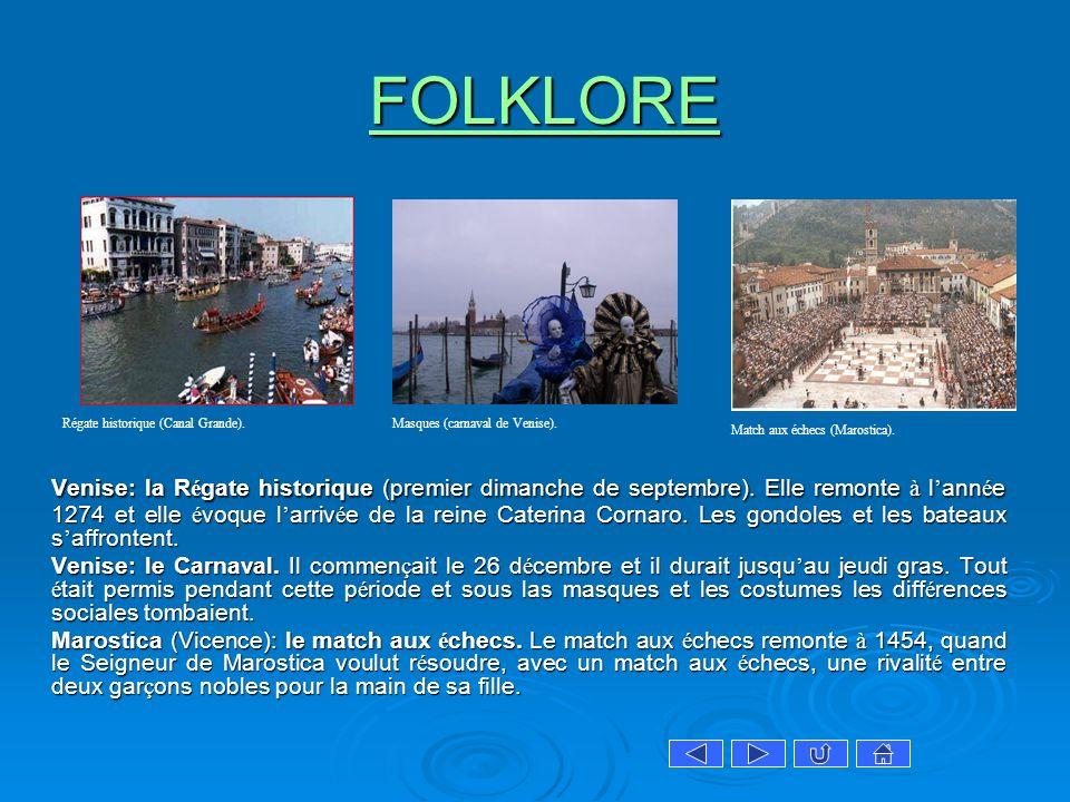 FOLKLORE FOLKLOREFOLKLORE Venise: la R é gate historique (premier dimanche de septembre). Elle remonte à l ann é e 1274 et elle é voque l arriv é e de
