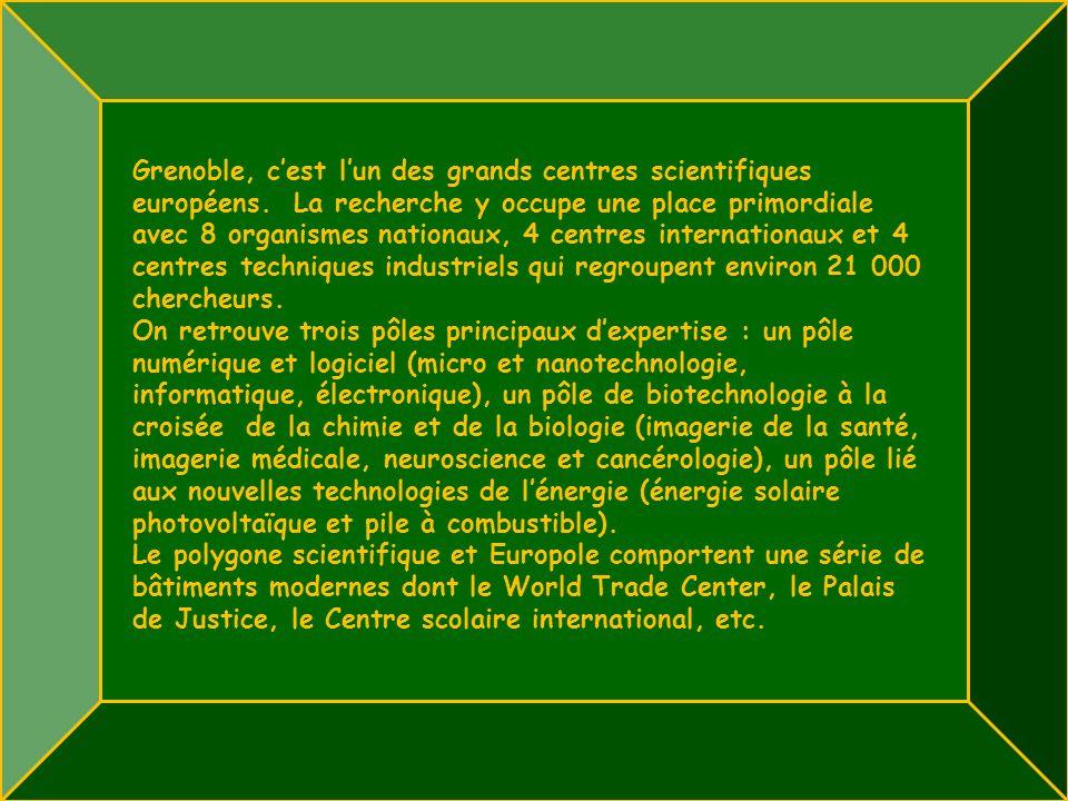 Grenoble, cest lun des grands centres scientifiques européens.