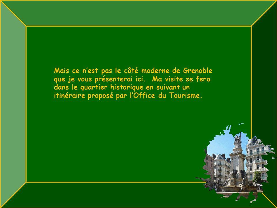 Mais ce nest pas le côté moderne de Grenoble que je vous présenterai ici.