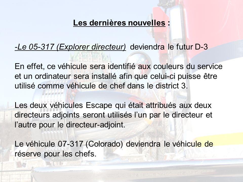 Les dernières nouvelles : -Le 05-317 (Explorer directeur) deviendra le futur D-3 En effet, ce véhicule sera identifié aux couleurs du service et un ordinateur sera installé afin que celui-ci puisse être utilisé comme véhicule de chef dans le district 3.