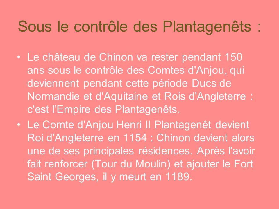 Sous le contrôle des Plantagenêts : Le château de Chinon va rester pendant 150 ans sous le contrôle des Comtes d Anjou, qui deviennent pendant cette période Ducs de Normandie et d Aquitaine et Rois d Angleterre : c est lEmpire des Plantagenêts.