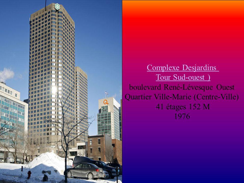 Complexe Desjardins Tour Sud-ouest ) Tour Sud-ouest ) boulevard René-Lévesque Ouest Quartier Ville-Marie (Centre-Ville) 41 étages 152 M 1976