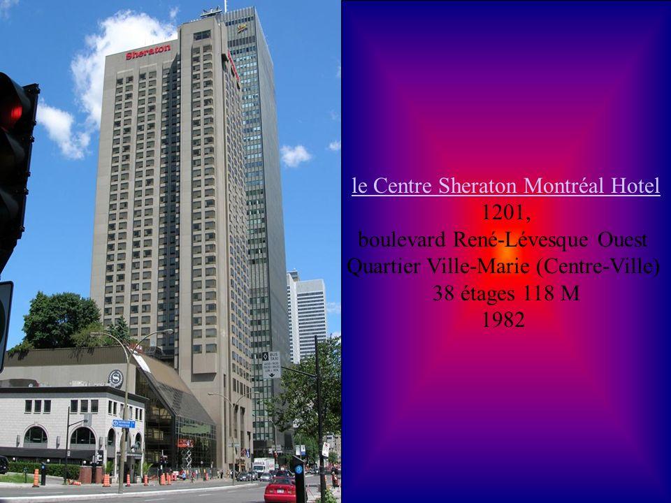 le Centre Sheraton Montréal Hotel le Centre Sheraton Montréal Hotel 1201, boulevard René-Lévesque Ouest Quartier Ville-Marie (Centre-Ville) 38 étages 118 M 1982