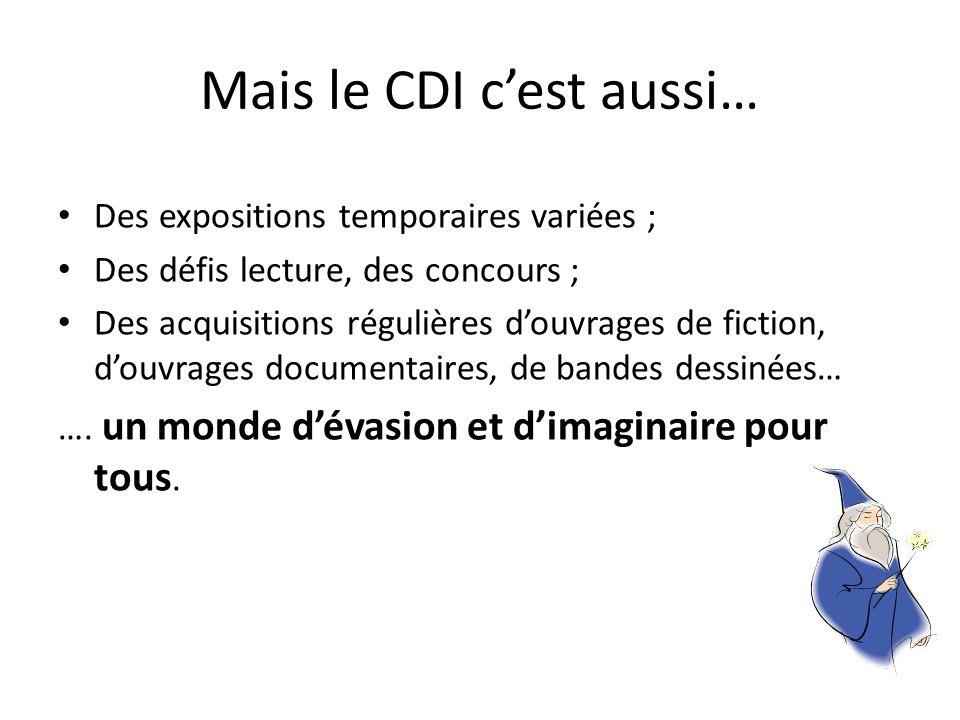 Mais le CDI cest aussi… Des expositions temporaires variées ; Des défis lecture, des concours ; Des acquisitions régulières douvrages de fiction, douv