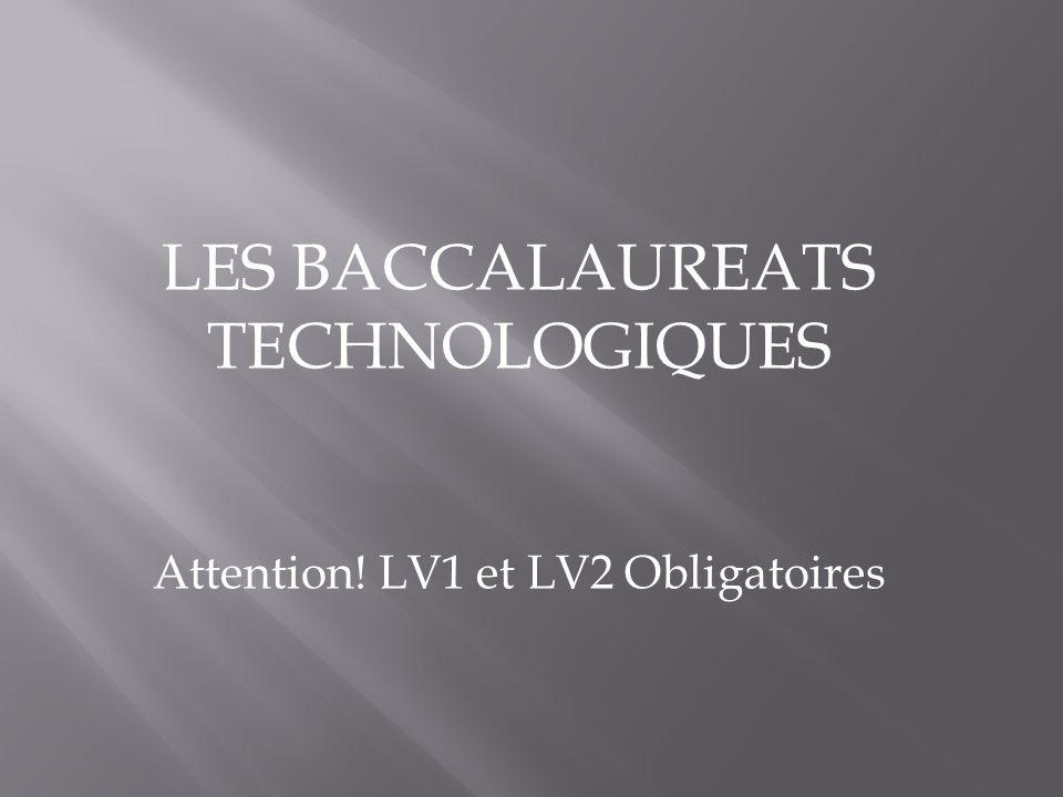 LES BACCALAUREATS TECHNOLOGIQUES Attention! LV1 et LV2 Obligatoires