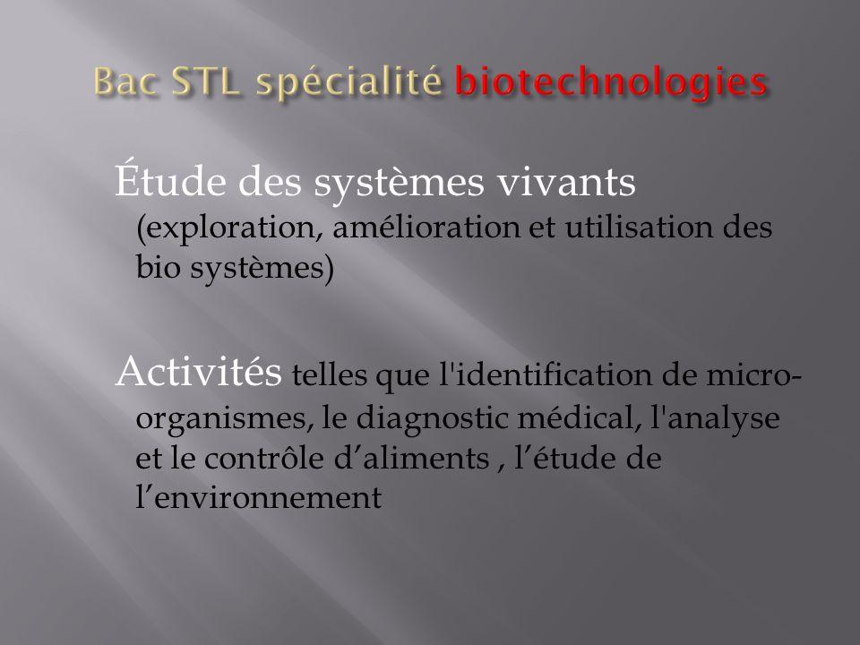 Étude des systèmes vivants (exploration, amélioration et utilisation des bio systèmes) Activités telles que l identification de micro- organismes, le diagnostic médical, l analyse et le contrôle daliments, létude de lenvironnement