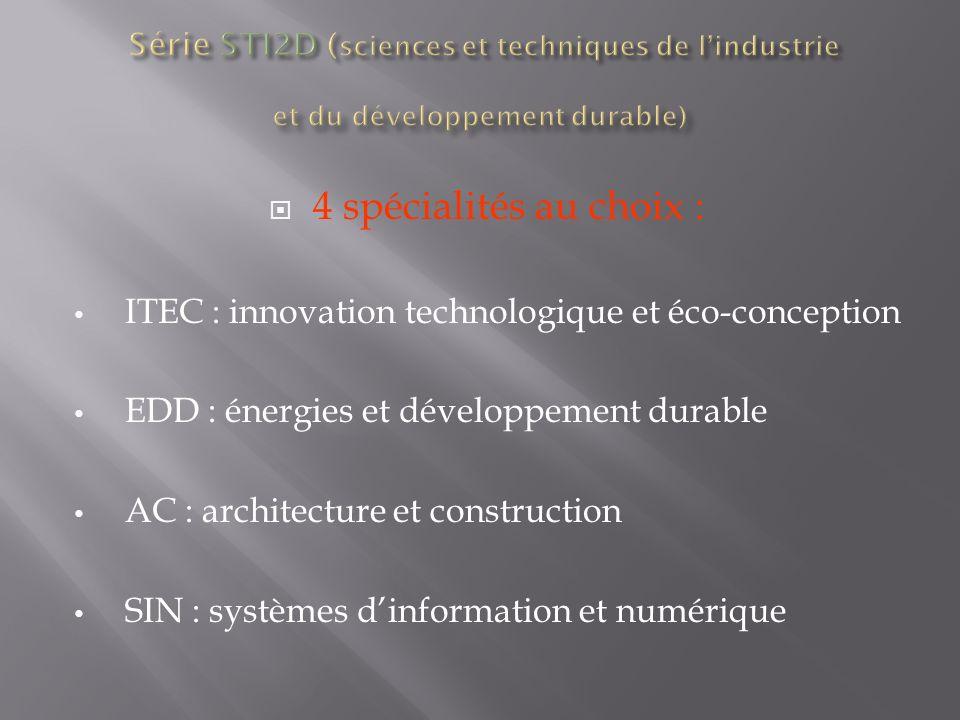 4 spécialités au choix : ITEC : innovation technologique et éco-conception EDD : énergies et développement durable AC : architecture et construction SIN : systèmes dinformation et numérique
