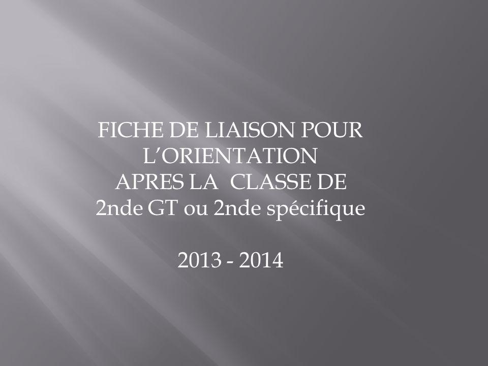 FICHE DE LIAISON POUR LORIENTATION APRES LA CLASSE DE 2nde GT ou 2nde spécifique 2013 - 2014