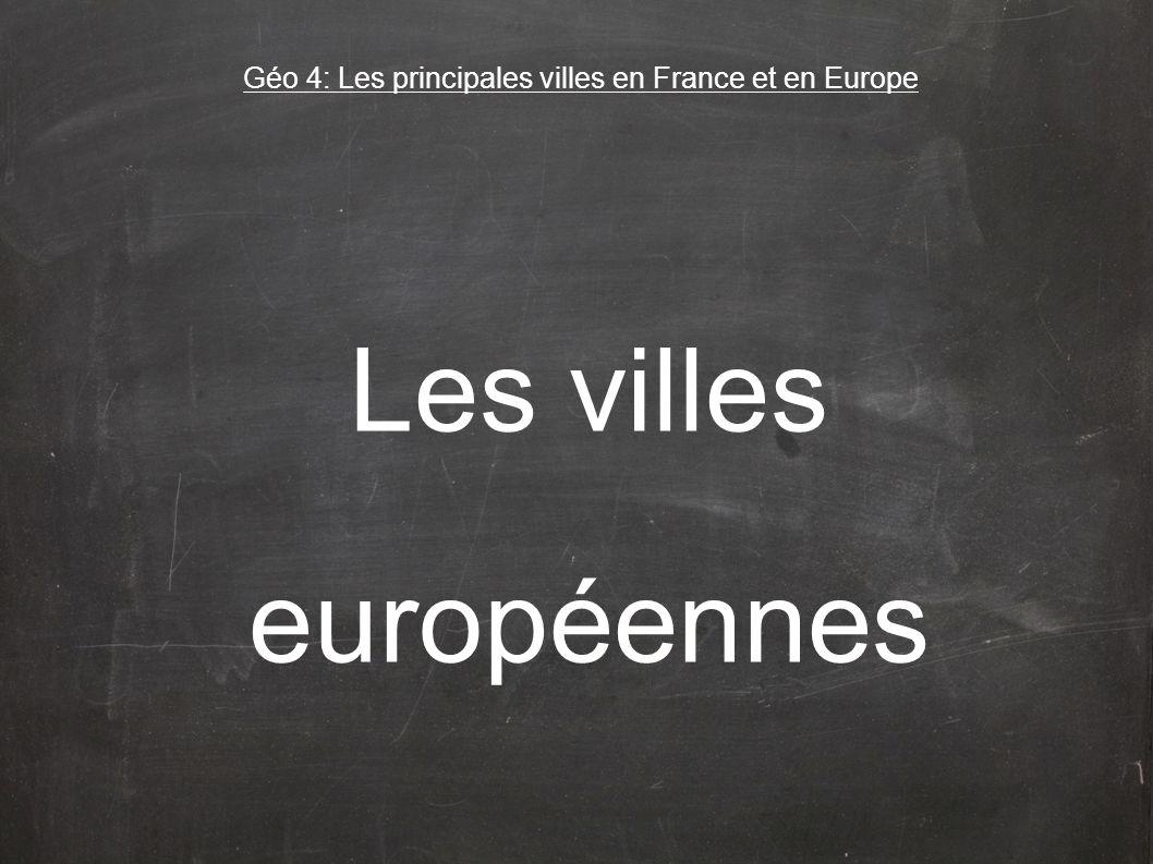 Les villes européennes Géo 4: Les principales villes en France et en Europe