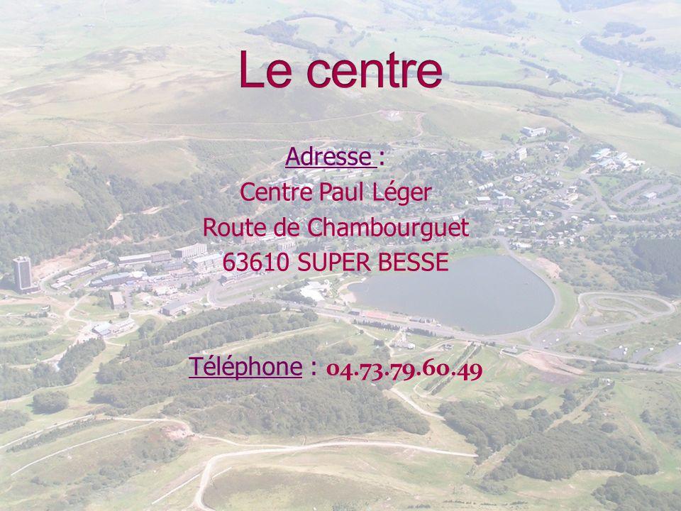 Adresse : Centre Paul Léger Route de Chambourguet 63610 SUPER BESSE Téléphone : 04.73.79.60.49