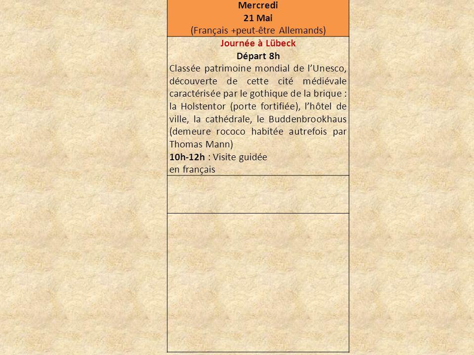 Mercredi 21 Mai (Français +peut-être Allemands) Journée à Lübeck Départ 8h Classée patrimoine mondial de lUnesco, découverte de cette cité médiévale c
