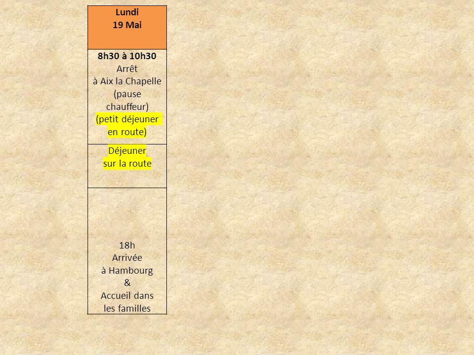 Lundi 19 Mai 8h30 à 10h30 Arrêt à Aix la Chapelle (pause chauffeur) (petit déjeuner en route) Déjeuner sur la route 18h Arrivée à Hambourg & Accueil d