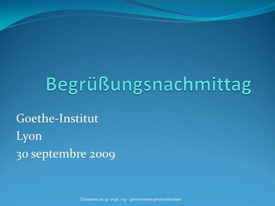 Goethe-Institut Lyon 30 septembre 2009 Données au 30 sept. 09 – provisoires pour certaines
