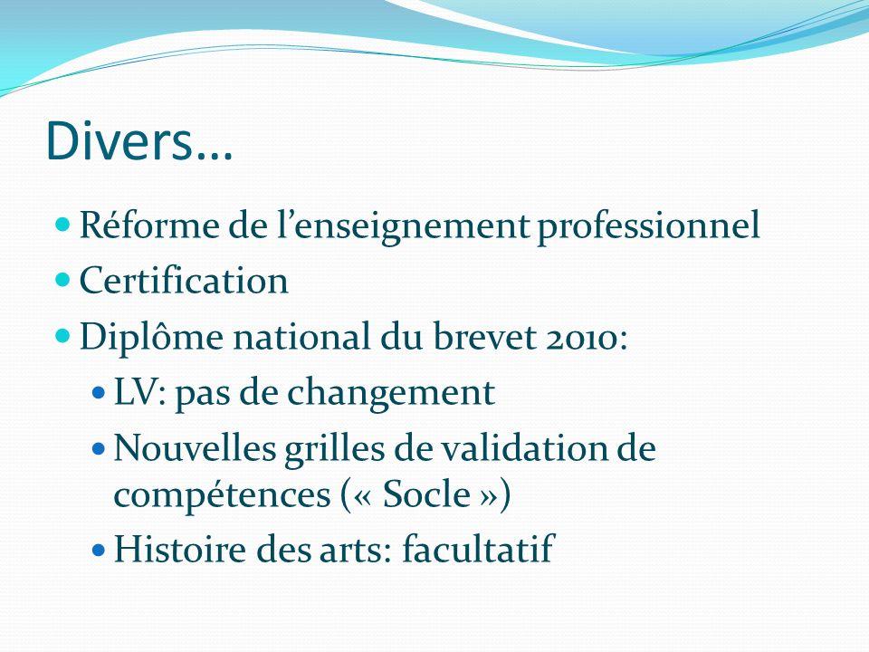 Divers… Réforme de lenseignement professionnel Certification Diplôme national du brevet 2010: LV: pas de changement Nouvelles grilles de validation de compétences (« Socle ») Histoire des arts: facultatif